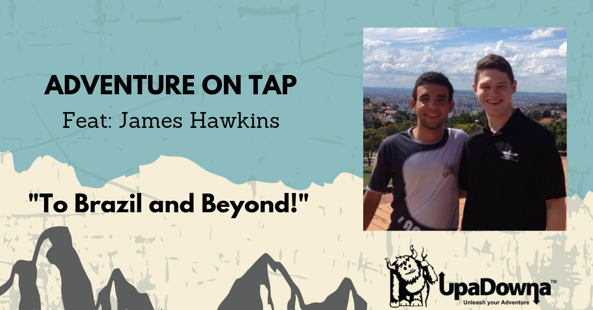 To Brazil And Beyond!- Adventure On Tap Feat: James Hawkins
